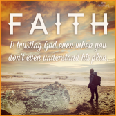 faith is trusting God even when you don't understand