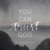 You can trust in God